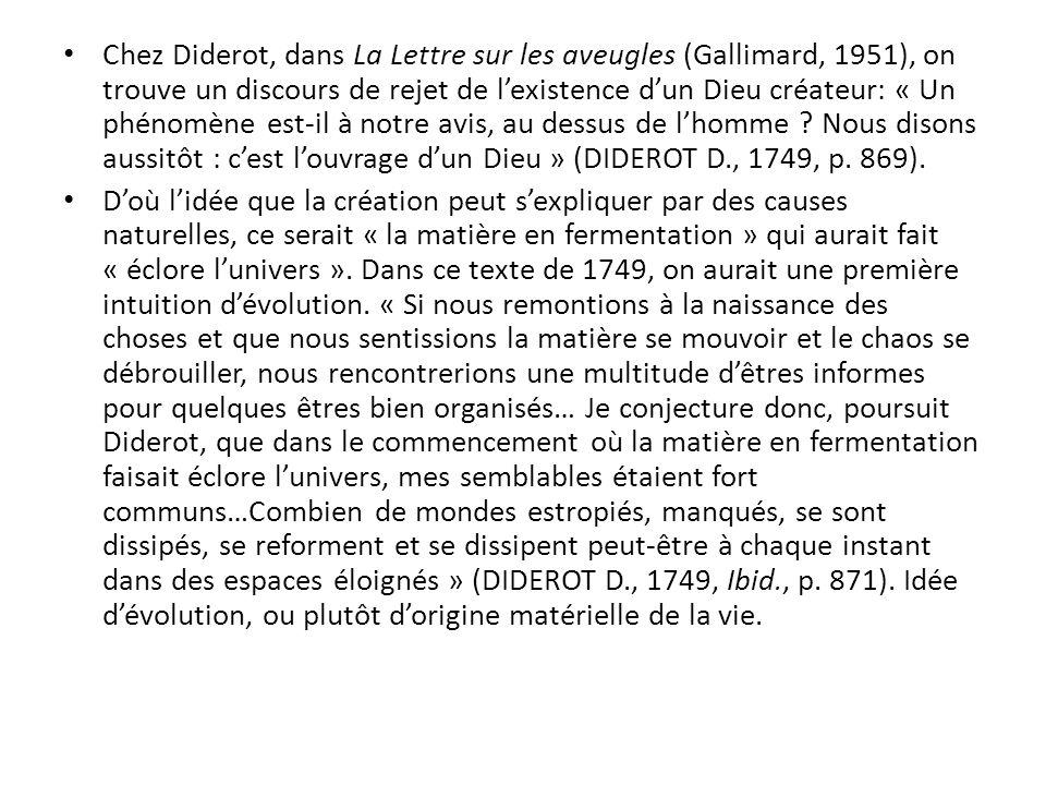 Chez Diderot, dans La Lettre sur les aveugles (Gallimard, 1951), on trouve un discours de rejet de lexistence dun Dieu créateur: « Un phénomène est-il à notre avis, au dessus de lhomme .