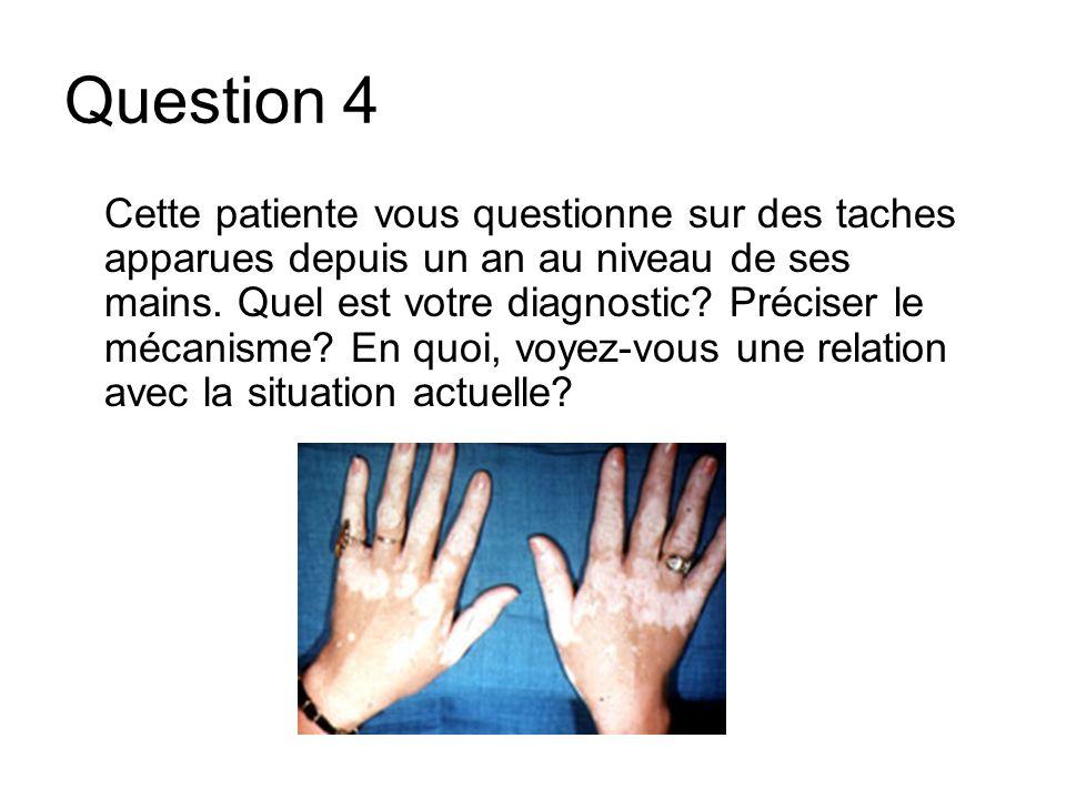 Question 4 Cette patiente vous questionne sur des taches apparues depuis un an au niveau de ses mains. Quel est votre diagnostic? Préciser le mécanism