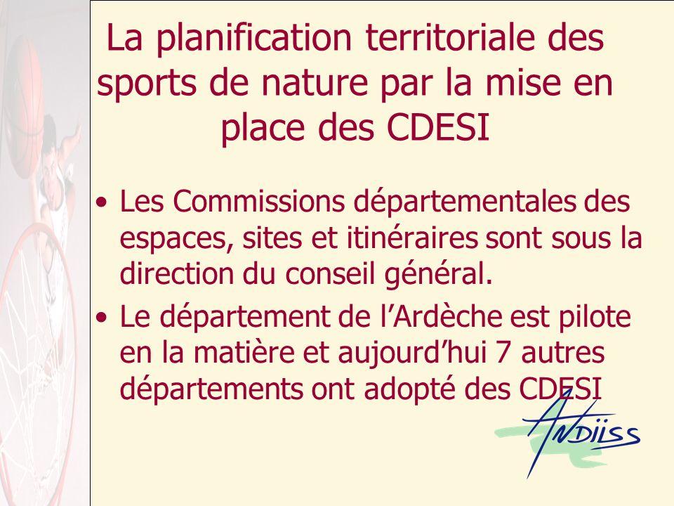 La planification territoriale des sports de nature par la mise en place des CDESI Les Commissions départementales des espaces, sites et itinéraires sont sous la direction du conseil général.