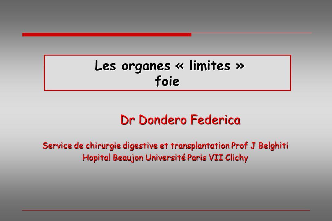 Les organes « limites » foie Dr Dondero Federica Service de chirurgie digestive et transplantation Prof J Belghiti Hopital Beaujon Université Paris VI