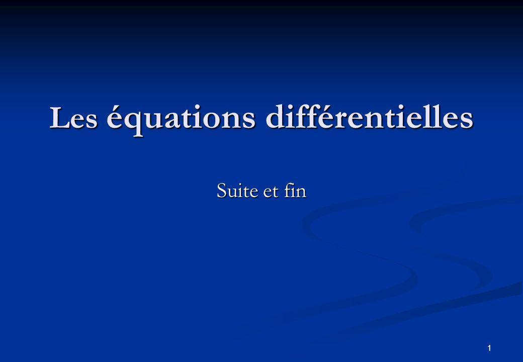 1 Les équations différentielles Suite et fin