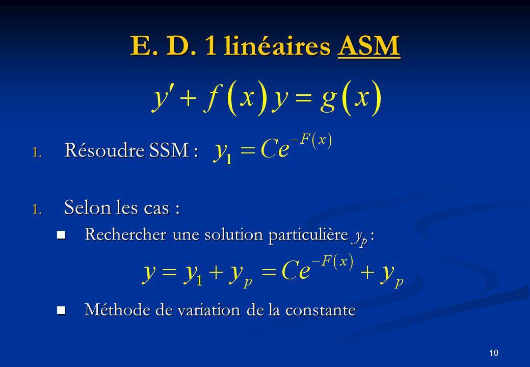 10 E. D. 1 linéaires ASM 1. Résoudre SSM : 1. Selon les cas : Rechercher une solution particulière y p : Rechercher une solution particulière y p : Mé