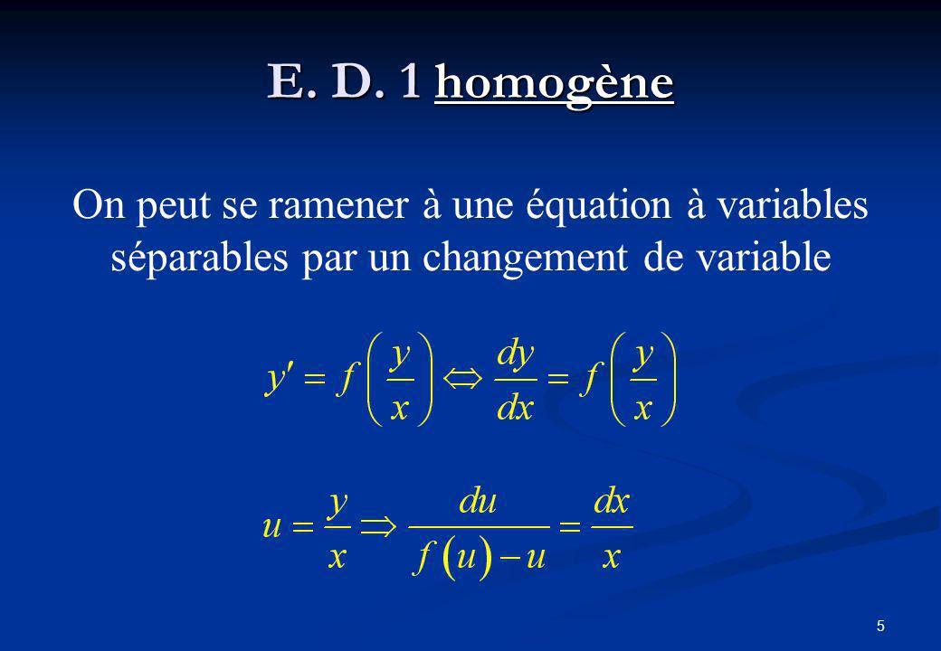 5 E. D. 1 homogène On peut se ramener à une équation à variables séparables par un changement de variable