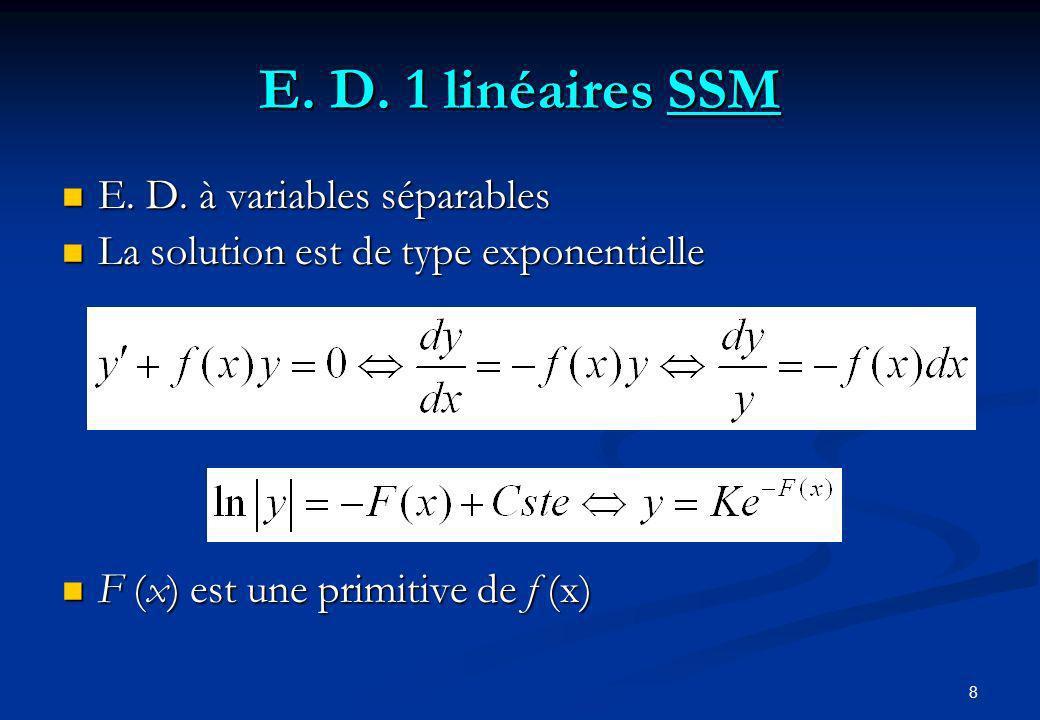8 E. D. 1 linéaires SSM E. D. à variables séparables E. D. à variables séparables La solution est de type exponentielle La solution est de type expone