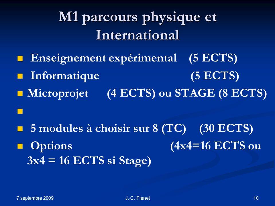 7 septembre 2009 10J.-C. Plenet M1 parcours physique et International Enseignement expérimental (5 ECTS) Informatique (5 ECTS) Microprojet (4 ECTS) ou