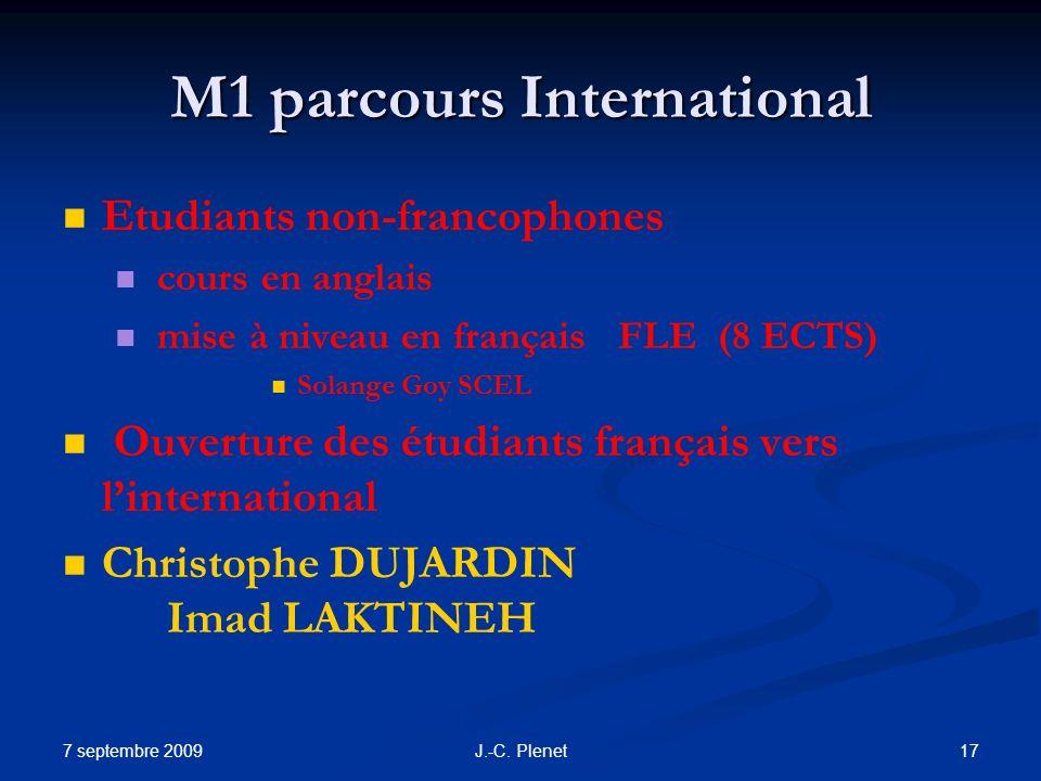 7 septembre 2009 17J.-C. Plenet M1 parcours International Etudiants non-francophones cours en anglais mise à niveau en français FLE (8 ECTS) Solange G