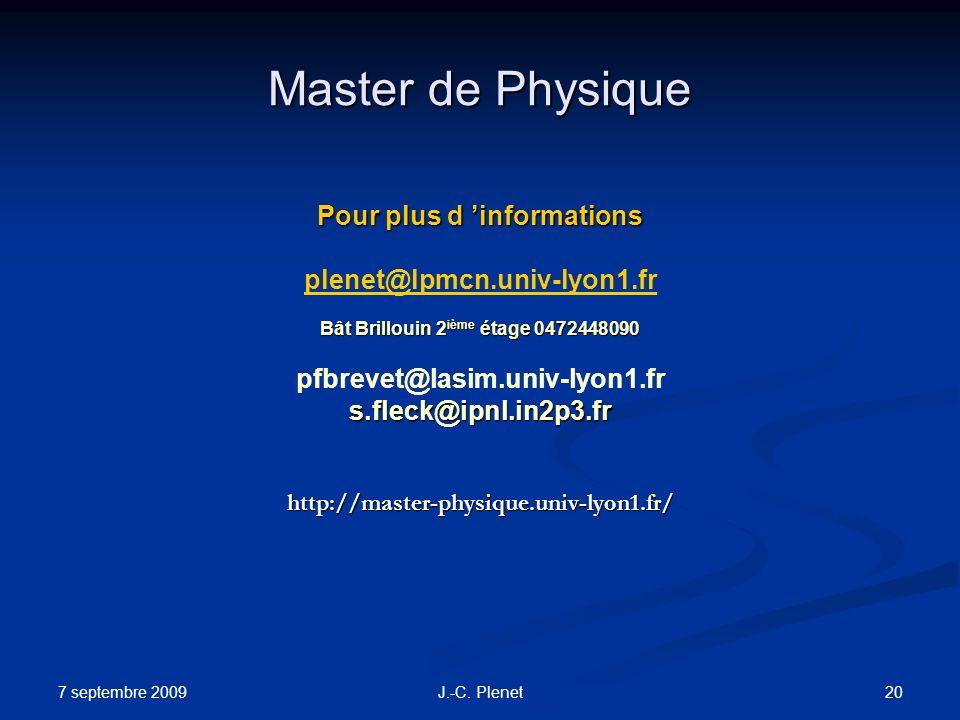 7 septembre 2009 20J.-C. Plenet Master de Physique Pour plus d informations plenet@lpmcn.univ-lyon1.fr Bât Brillouin 2 ième étage 0472448090 pfbrevet@