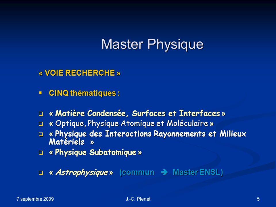 7 septembre 2009 5J.-C. Plenet Master Physique « VOIE RECHERCHE » CINQ thématiques : CINQ thématiques : « Matière Condensée, Surfaces et Interfaces »