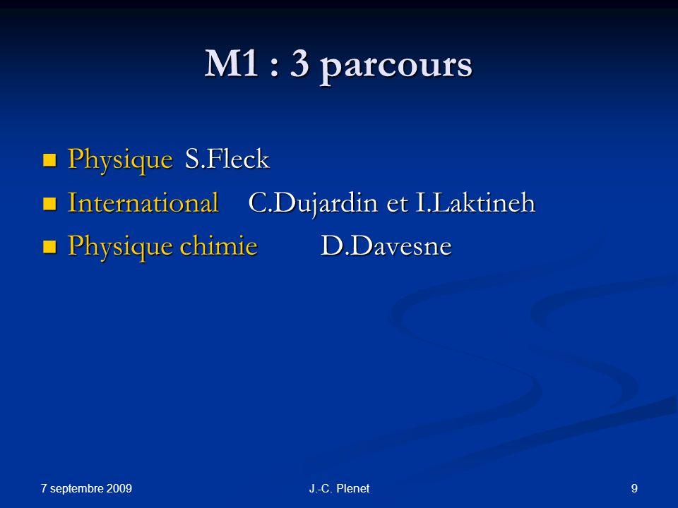 7 septembre 2009 9J.-C. Plenet M1 : 3 parcours Physique S.Fleck Physique S.Fleck International C.Dujardin et I.Laktineh International C.Dujardin et I.