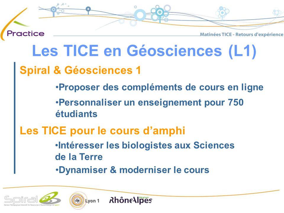 Spiral & Géosciences 1 Les TICE pour le cours damphi Proposer des compléments de cours en ligne Personnaliser un enseignement pour 750 étudiants Intéresser les biologistes aux Sciences de la Terre Dynamiser & moderniser le cours Les TICE en Géosciences (L1)
