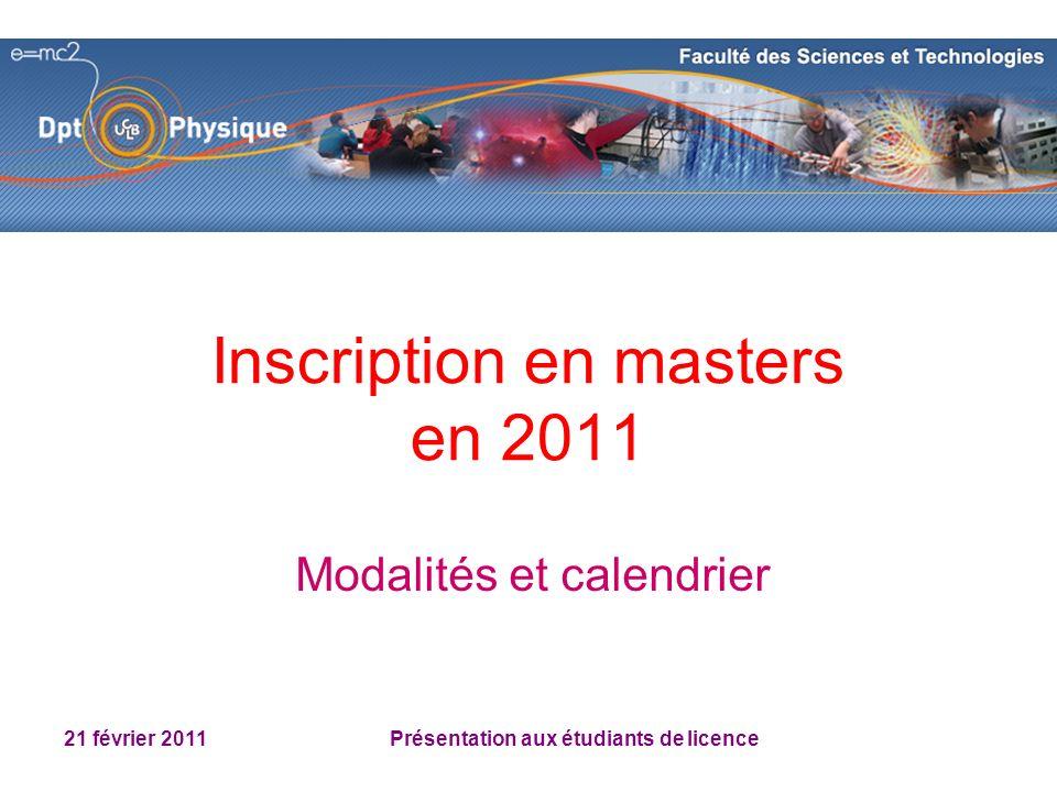 21 février 2011 Présentation aux étudiants de licence Inscription en masters en 2011 Modalités et calendrier