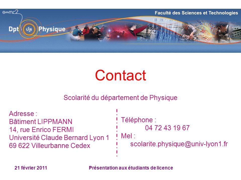 21 février 2011 Présentation aux étudiants de licence Contact Scolarité du département de Physique Adresse : Bâtiment LIPPMANN 14, rue Enrico FERMI Un