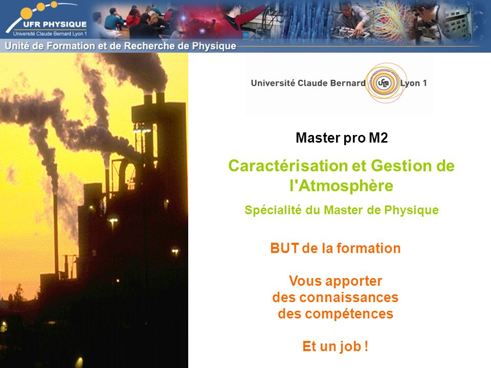 Master pro M2 Caractérisation et Gestion de l'Atmosphère Spécialité du Master de Physique BUT de la formation Vous apporter des connaissances des comp