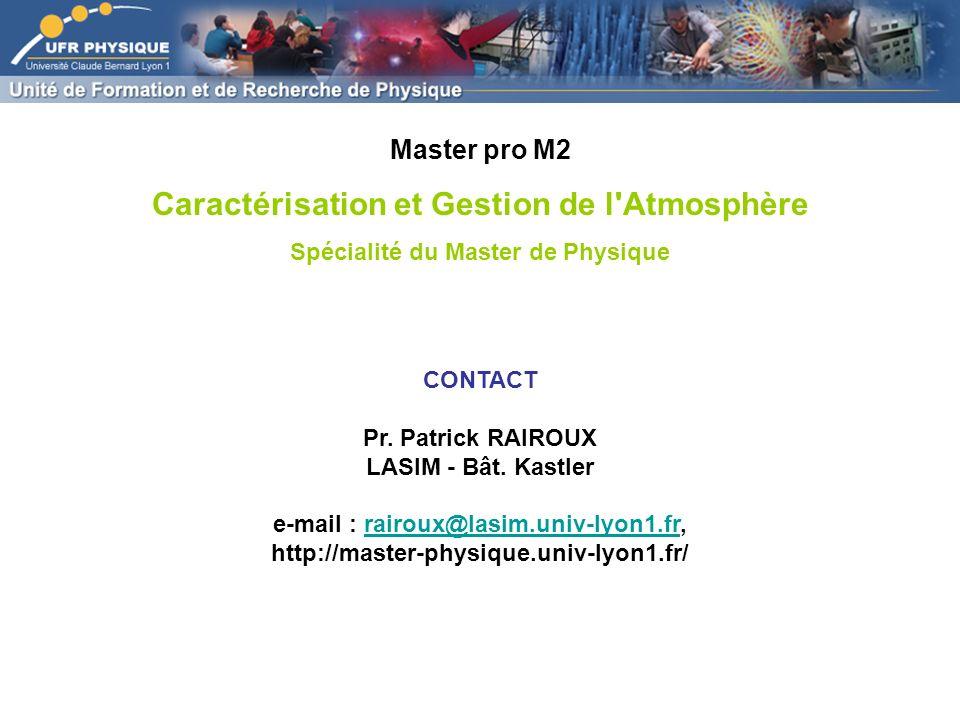 CONTACT Pr. Patrick RAIROUX LASIM - Bât. Kastler e-mail : rairoux@lasim.univ-lyon1.fr,rairoux@lasim.univ-lyon1.fr http://master-physique.univ-lyon1.fr