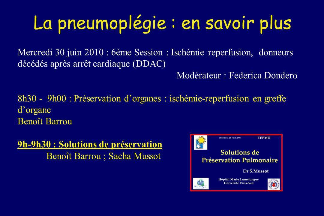 La pneumoplégie : en savoir plus Mercredi 30 juin 2010 : 6ème Session : Ischémie reperfusion, donneurs décédés après arrêt cardiaque (DDAC) Modérateur