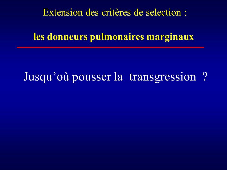 Extension des critères de selection : les donneurs pulmonaires marginaux Jusquoù pousser la transgression ?
