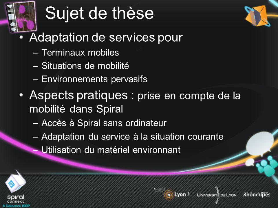Sujet de thèse Adaptation de services pour –Terminaux mobiles –Situations de mobilité –Environnements pervasifs Aspects pratiques : prise en compte de