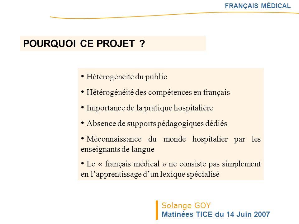 FRANÇAIS MÉDICAL Hétérogénéité du public Hétérogénéité des compétences en français Importance de la pratique hospitalière Absence de supports pédagogi