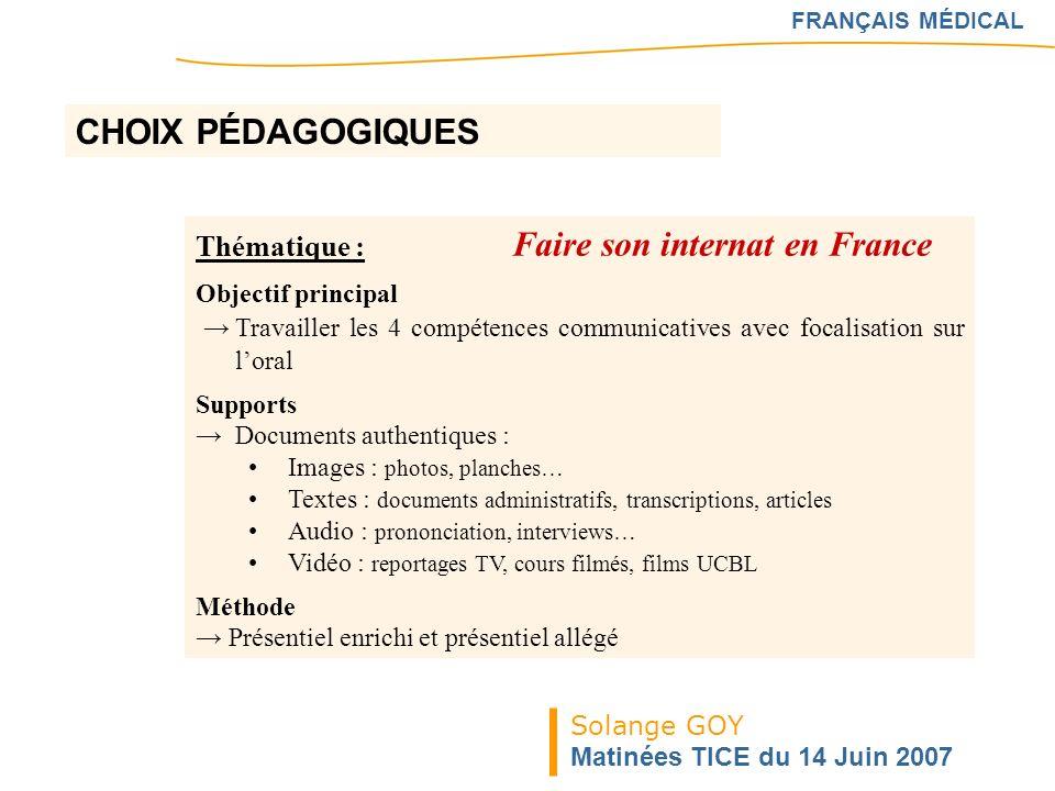 Solange GOY Matinées TICE du 14 Juin 2007 FRANÇAIS MÉDICAL Thématique : Faire son internat en France Objectif principal Travailler les 4 compétences c