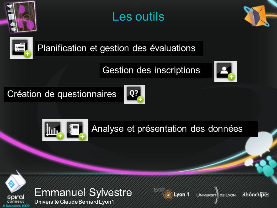 Emmanuel Sylvestre Université Claude Bernard Lyon1 Les outils Planification et gestion des évaluations Gestion des inscriptions Création de questionna