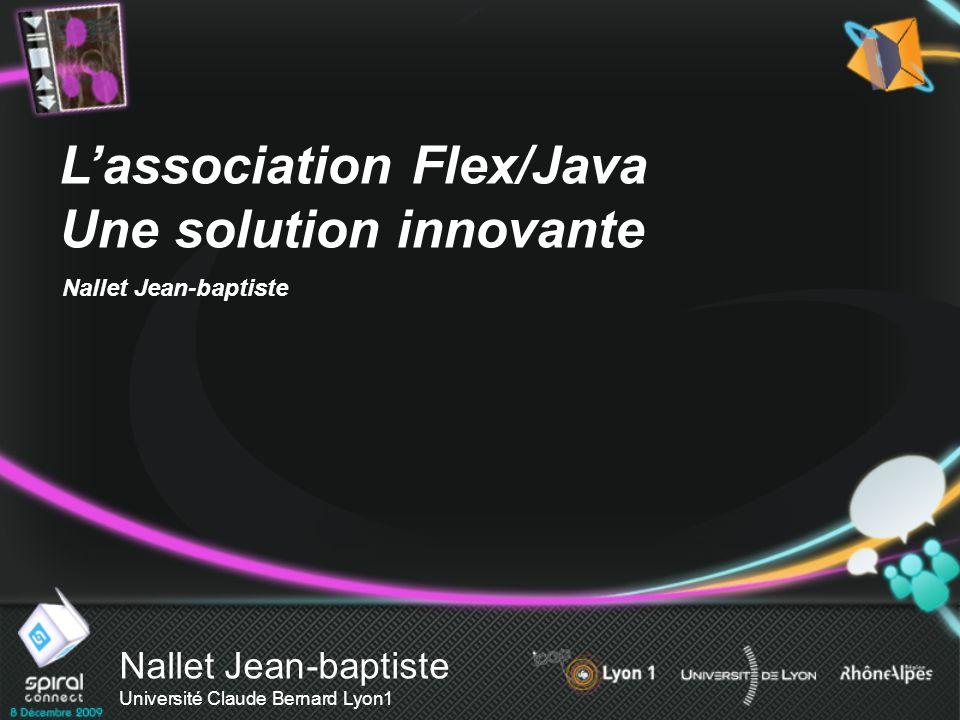 Nallet Jean-baptiste Université Claude Bernard Lyon1 Lassociation Flex/Java Une solution innovante Nallet Jean-baptiste