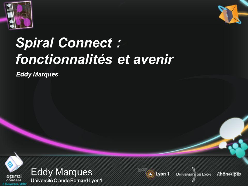 Eddy Marques Université Claude Bernard Lyon1 Spiral Connect : fonctionnalités et avenir Eddy Marques