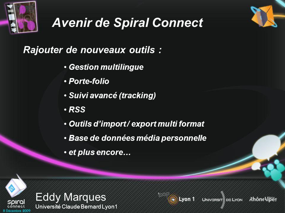 Eddy Marques Université Claude Bernard Lyon1 Rajouter de nouveaux outils : Avenir de Spiral Connect Gestion multilingue Porte-folio Suivi avancé (trac