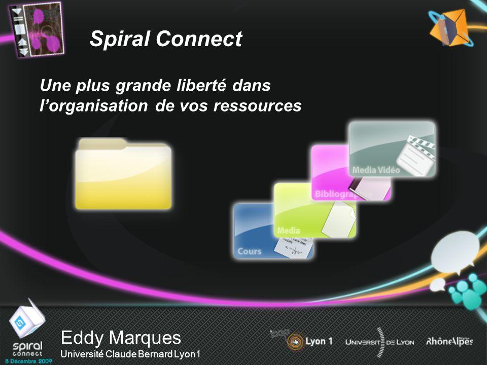 Eddy Marques Université Claude Bernard Lyon1 Une plus grande liberté dans lorganisation de vos ressources Spiral Connect