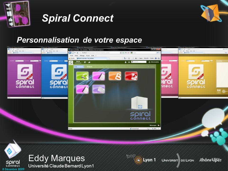 Eddy Marques Université Claude Bernard Lyon1 Personnalisation de votre espace Spiral Connect