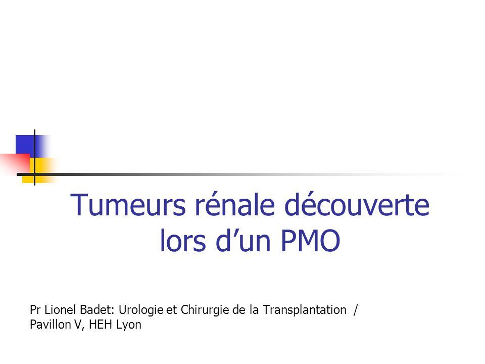 Tumeurs rénale découverte lors dun PMO Pr Lionel Badet: Urologie et Chirurgie de la Transplantation / Pavillon V, HEH Lyon