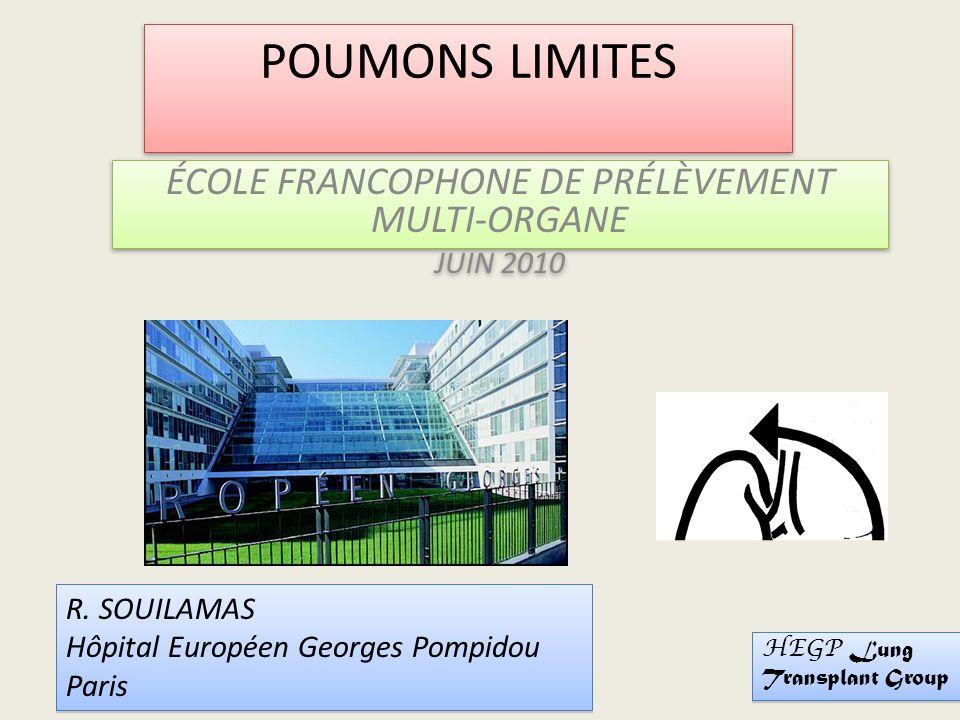 POUMONS LIMITES ÉCOLE FRANCOPHONE DE PRÉLÈVEMENT MULTI-ORGANE JUIN 2010 ÉCOLE FRANCOPHONE DE PRÉLÈVEMENT MULTI-ORGANE JUIN 2010 R.