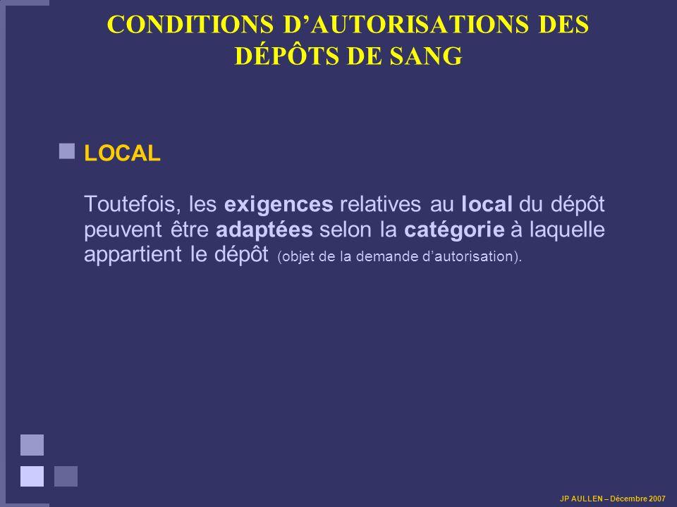 CONDITIONS DAUTORISATIONS DES DÉPÔTS DE SANG LOCAL Toutefois, les exigences relatives au local du dépôt peuvent être adaptées selon la catégorie à laquelle appartient le dépôt (objet de la demande dautorisation).