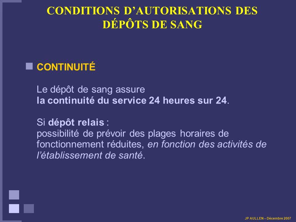 CONDITIONS DAUTORISATIONS DES DÉPÔTS DE SANG CONTINUITÉ Le dépôt de sang assure la continuité du service 24 heures sur 24.