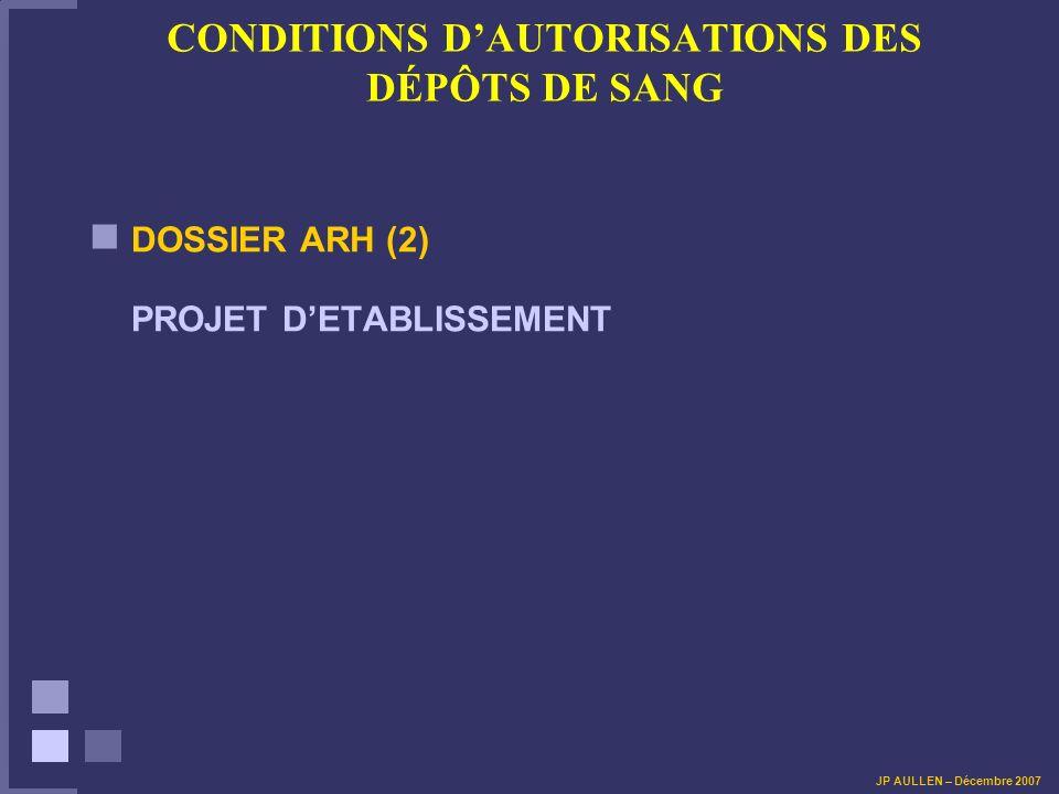 CONDITIONS DAUTORISATIONS DES DÉPÔTS DE SANG DOSSIER ARH (2) PROJET DETABLISSEMENT JP AULLEN – Décembre 2007