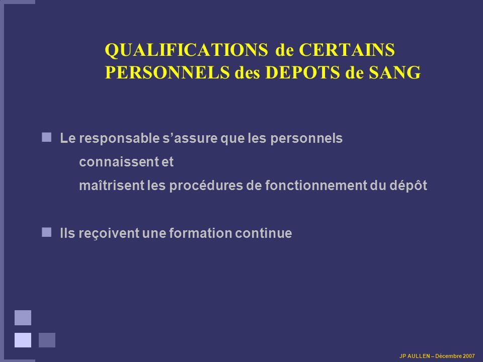 QUALIFICATIONS de CERTAINS PERSONNELS des DEPOTS de SANG 2/ QUALIFICATION DU REMPLACANT du responsable de dépôt relais ou durgence vitale : Déjà, un des Diplômes ci-dessus ou formation de 35 heures, relative à la gestion dun dépôt de sang auprès dun organisme agréé par les conseils nationaux de la FMC selon les modalités Art R 4133-2 et R.