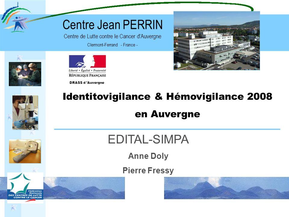 Centre de Lutte contre le Cancer d'Auvergne Clermont-Ferrand - France - Centre Jean PERRIN Identitovigilance & Hémovigilance 2008 en Auvergne EDITAL-S
