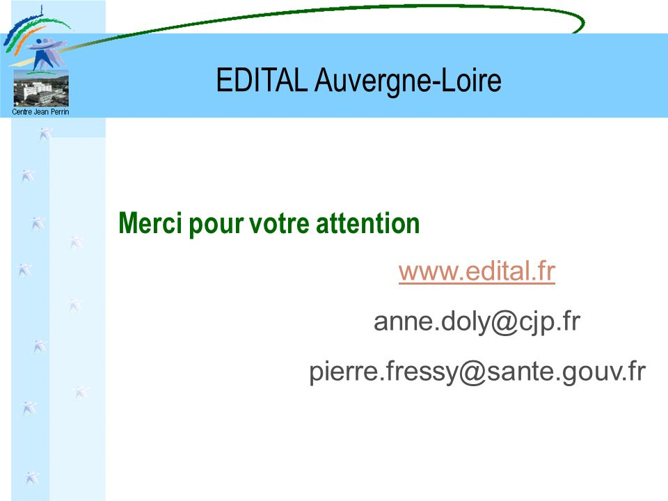 Merci pour votre attention www.edital.fr anne.doly@cjp.fr pierre.fressy@sante.gouv.fr EDITAL Auvergne-Loire