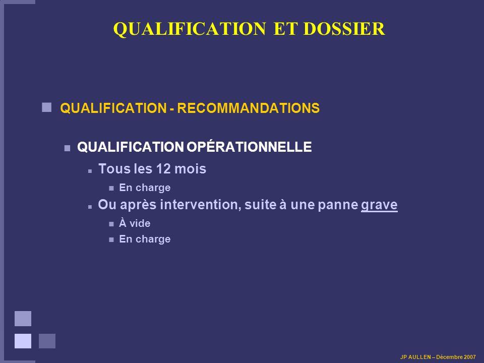 QUALIFICATION ET DOSSIER QUALIFICATION - RECOMMANDATIONS QUALIFICATION OPÉRATIONNELLE Tous les 12 mois En charge Ou après intervention, suite à une pa