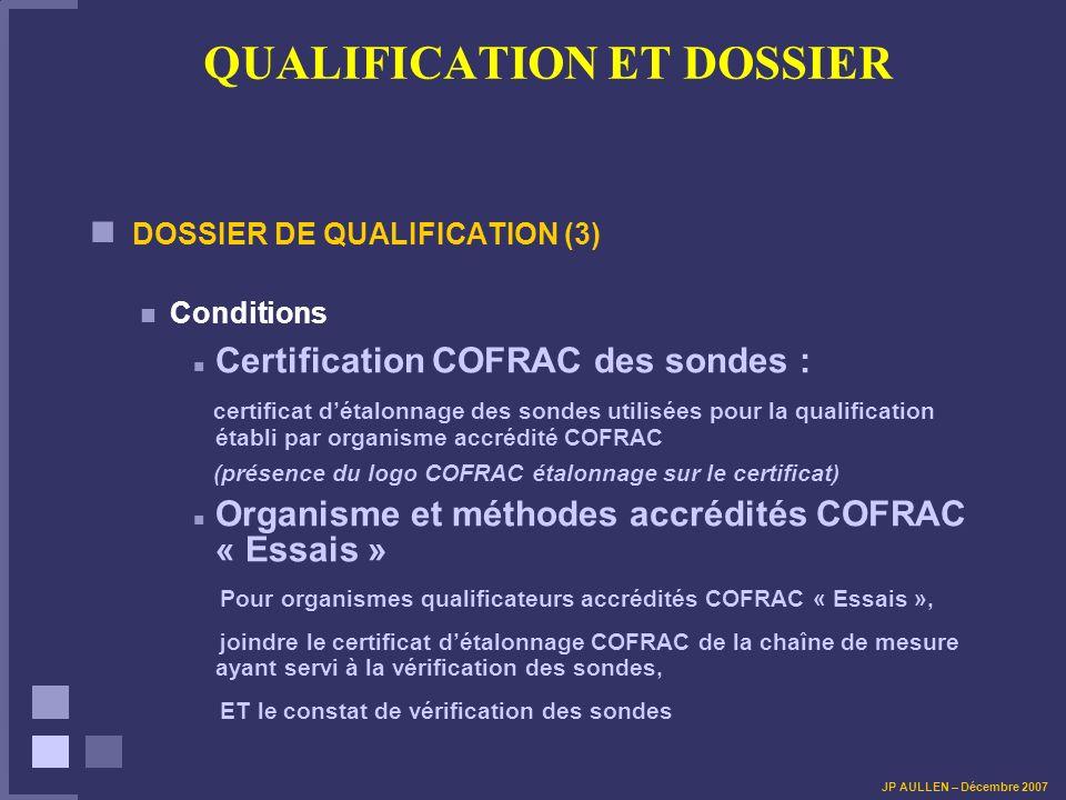 QUALIFICATION ET DOSSIER DOSSIER DE QUALIFICATION (3) Conditions Certification COFRAC des sondes : certificat détalonnage des sondes utilisées pour la