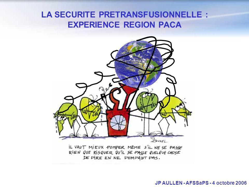 LA SECURITE PRETRANSFUSIONNELLE : EXPERIENCE REGION PACA JP AULLEN - AFSSaPS - 4 octobre 2006