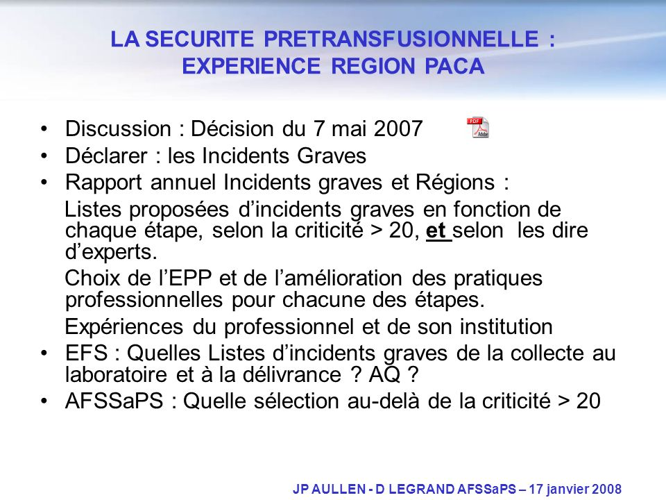 Discussion : Décision du 7 mai 2007 Déclarer : les Incidents Graves Rapport annuel Incidents graves et Régions : Listes proposées dincidents graves en fonction de chaque étape, selon la criticité > 20, et selon les dire dexperts.