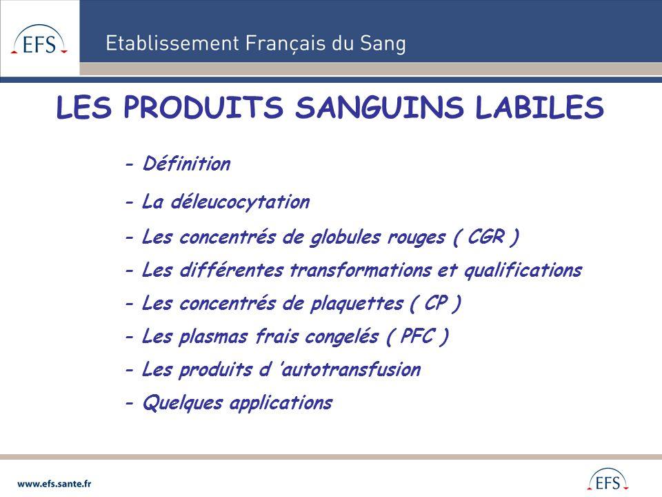 LES PRODUITS SANGUINS LABILES - Définition - La déleucocytation - Les concentrés de globules rouges ( CGR ) - Les différentes transformations et quali