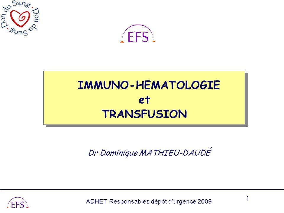 ADHET Responsables dépôt durgence 2009 1 IMMUNO-HEMATOLOGIE et TRANSFUSION IMMUNO-HEMATOLOGIE et TRANSFUSION Dr Dominique MATHIEU-DAUDÉ