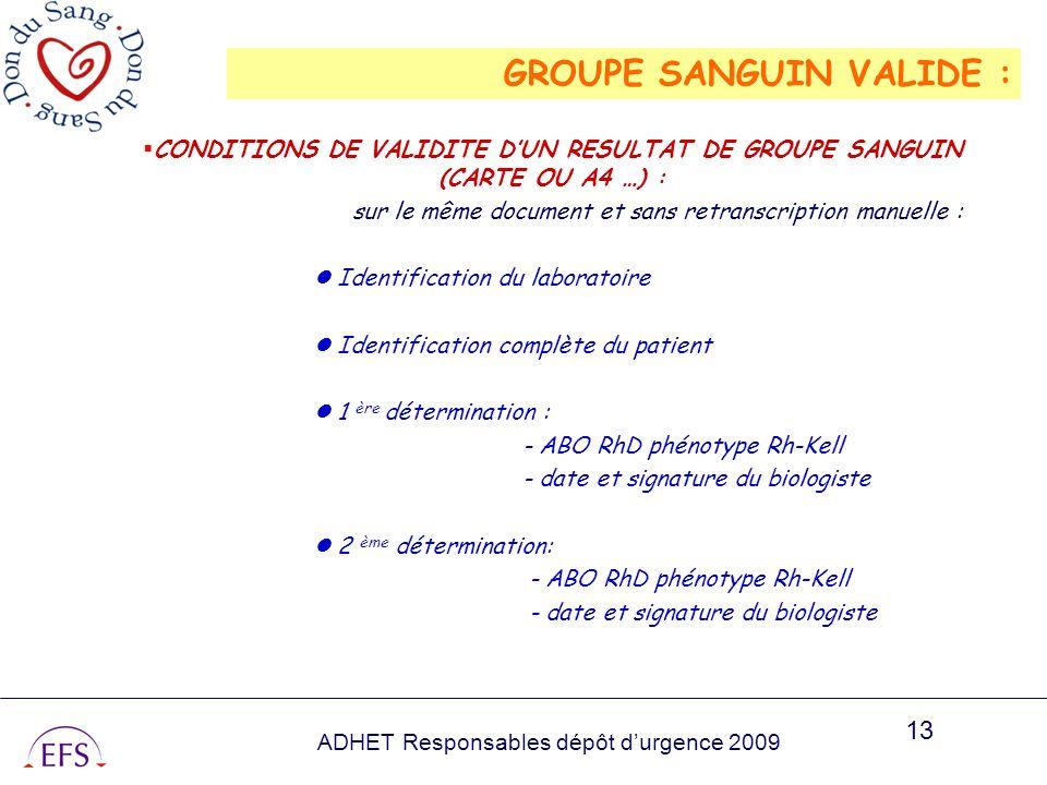 ADHET Responsables dépôt durgence 2009 13 GROUPE SANGUIN VALIDE : CONDITIONS DE VALIDITE DUN RESULTAT DE GROUPE SANGUIN (CARTE OU A4 …) : sur le même