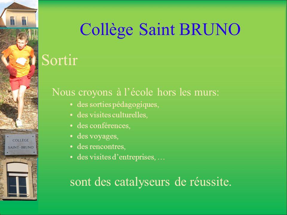 Collège Saint BRUNO Sortir Nous croyons à lécole hors les murs: des sorties pédagogiques, des visites culturelles, des conférences, des voyages, des r