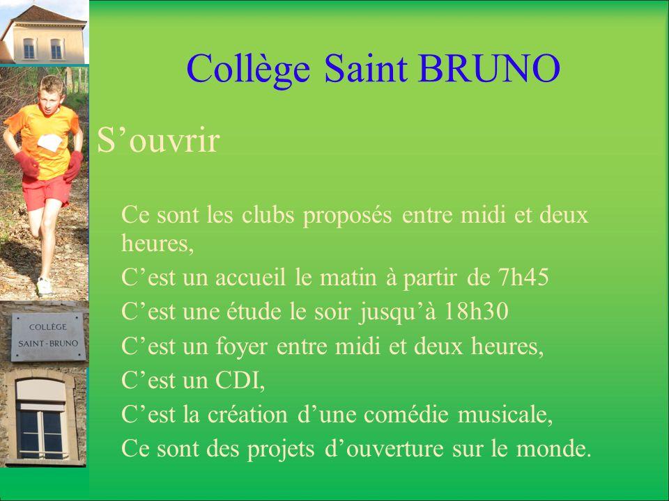 Collège Saint BRUNO Souvrir Ce sont les clubs proposés entre midi et deux heures, Cest un accueil le matin à partir de 7h45 Cest une étude le soir jus