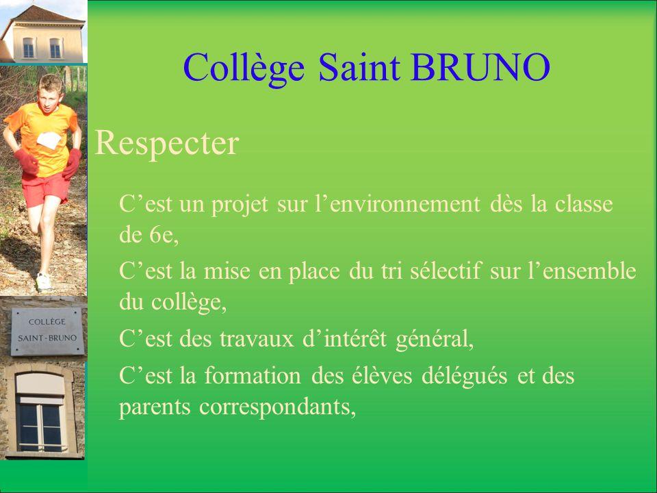 Collège Saint BRUNO Respecter Cest un projet sur lenvironnement dès la classe de 6e, Cest la mise en place du tri sélectif sur lensemble du collège, C