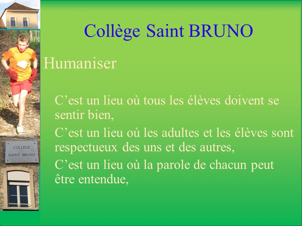 Collège Saint BRUNO Humaniser Cest un lieu où tous les élèves doivent se sentir bien, Cest un lieu où les adultes et les élèves sont respectueux des u