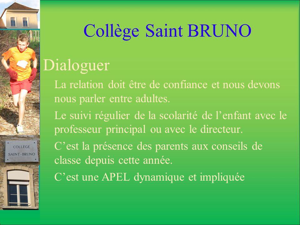 Collège Saint BRUNO Dialoguer La relation doit être de confiance et nous devons nous parler entre adultes. Le suivi régulier de la scolarité de lenfan