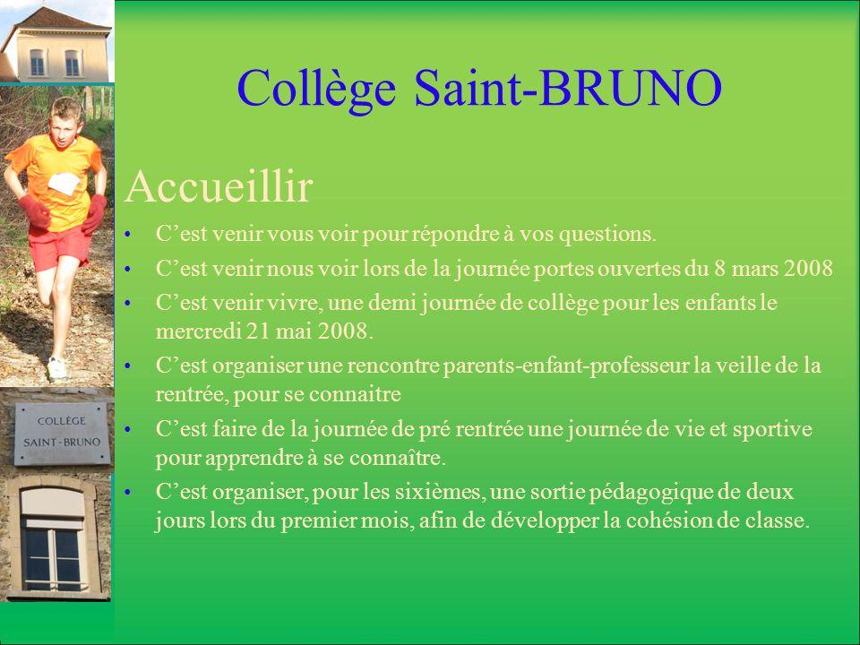 Collège Saint-BRUNO Accueillir Cest venir vous voir pour répondre à vos questions. Cest venir nous voir lors de la journée portes ouvertes du 8 mars 2